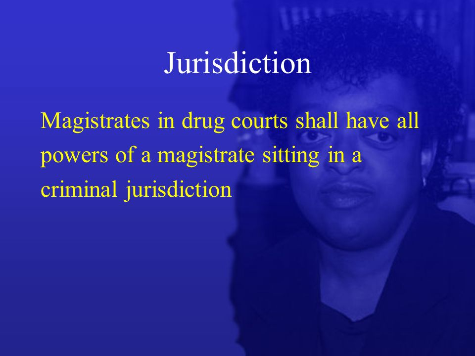 Jurisdiction Magistrates in drug courts shall have all powers of a magistrate sitting in a criminal jurisdiction