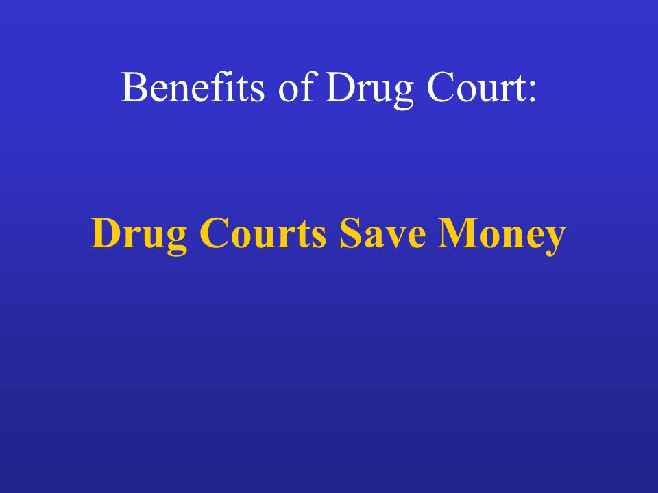Benefits of Drug Court: Drug Courts Save Money