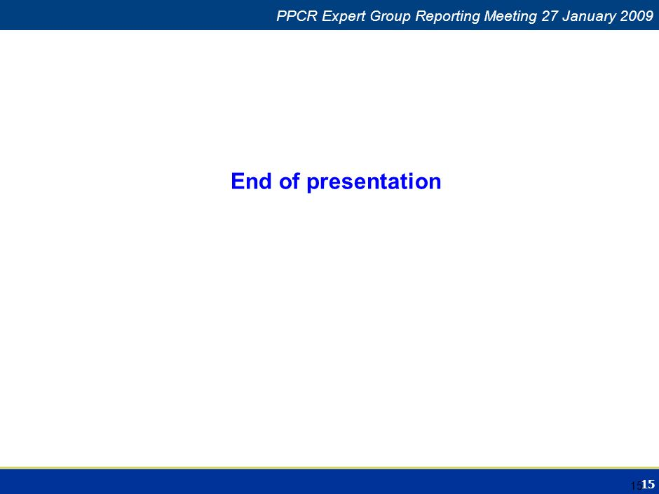 15 Climate Change in Africa PPCR Expert Group Reporting Meeting 27 January 2009 15 End of presentation