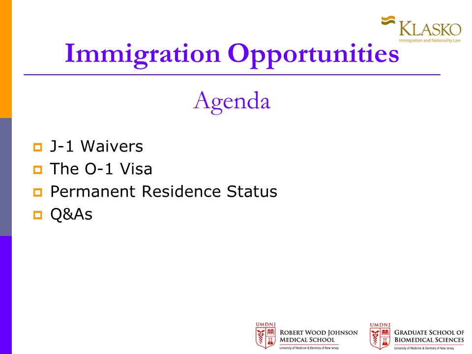 Immigration Opportunities Agenda  J-1 Waivers  The O-1 Visa  Permanent Residence Status  Q&As