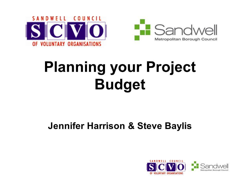 Planning your Project Budget Jennifer Harrison & Steve Baylis