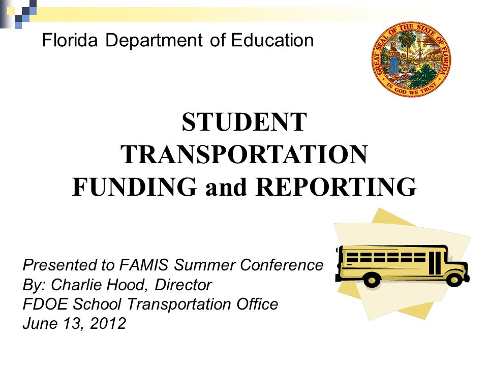 Florida Department of Education Presented to FAMIS Summer Conference By: Charlie Hood, Director FDOE School Transportation Office June 13, 2012 STUDEN
