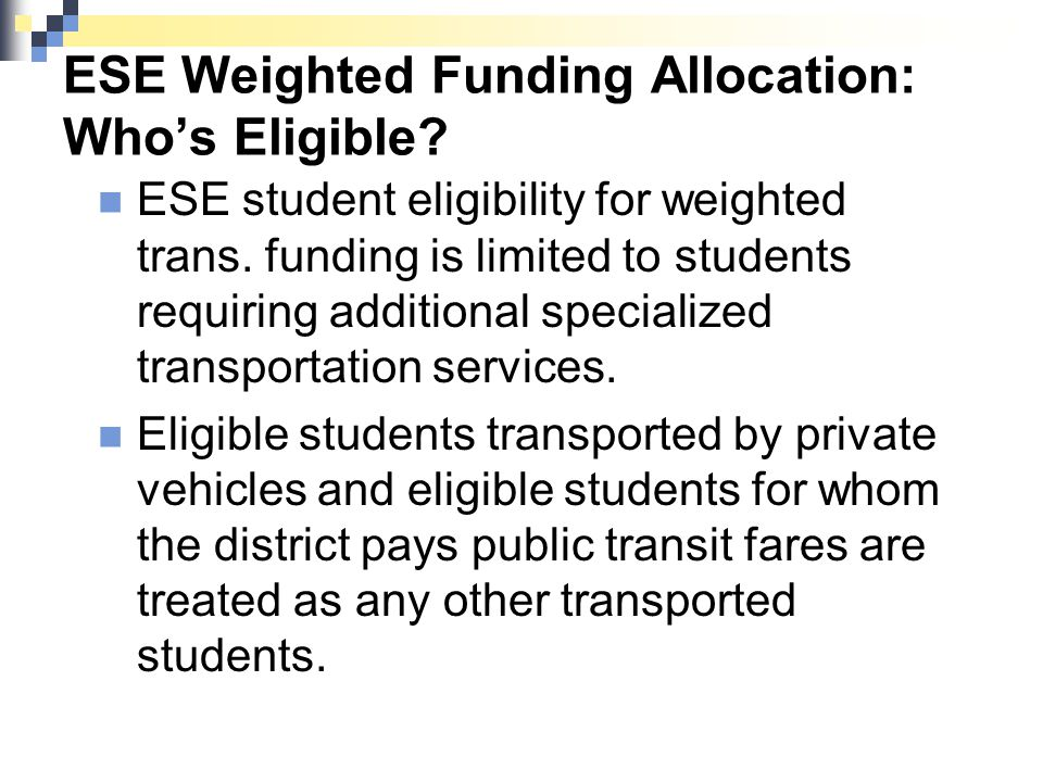 ESE Weighted Funding Allocation: Who's Eligible? ESE student eligibility for weighted trans. funding is limited to students requiring additional speci