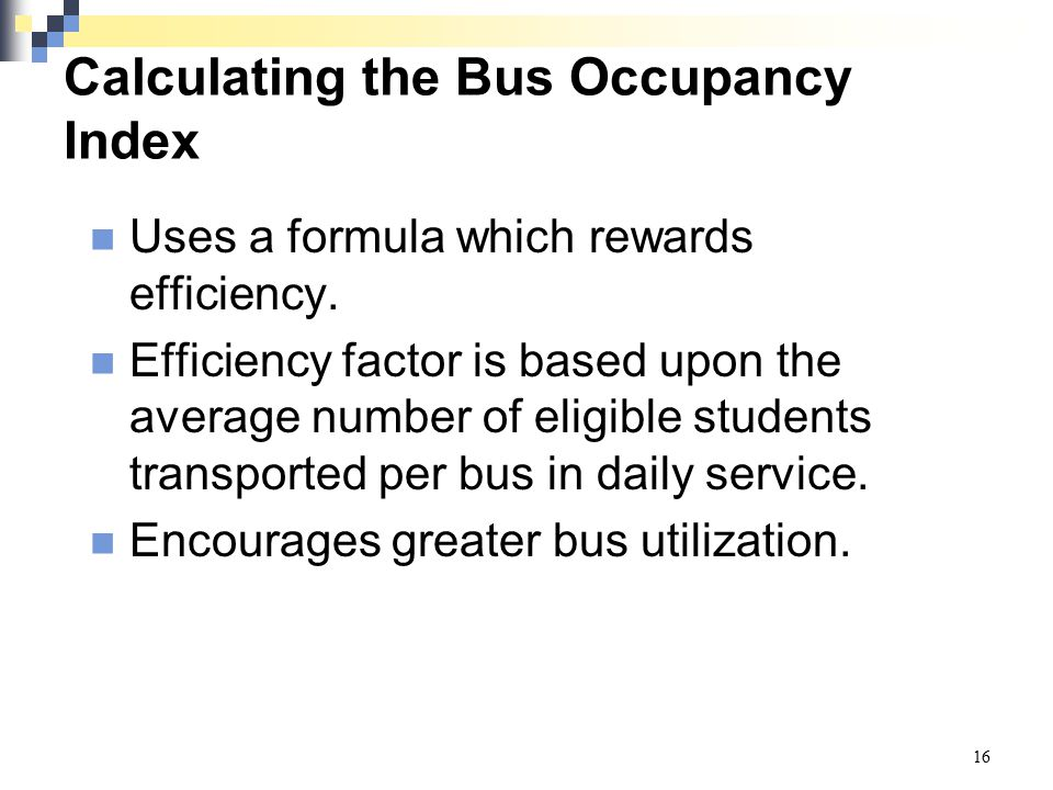 Calculating the Bus Occupancy Index Uses a formula which rewards efficiency. Efficiency factor is based upon the average number of eligible students t