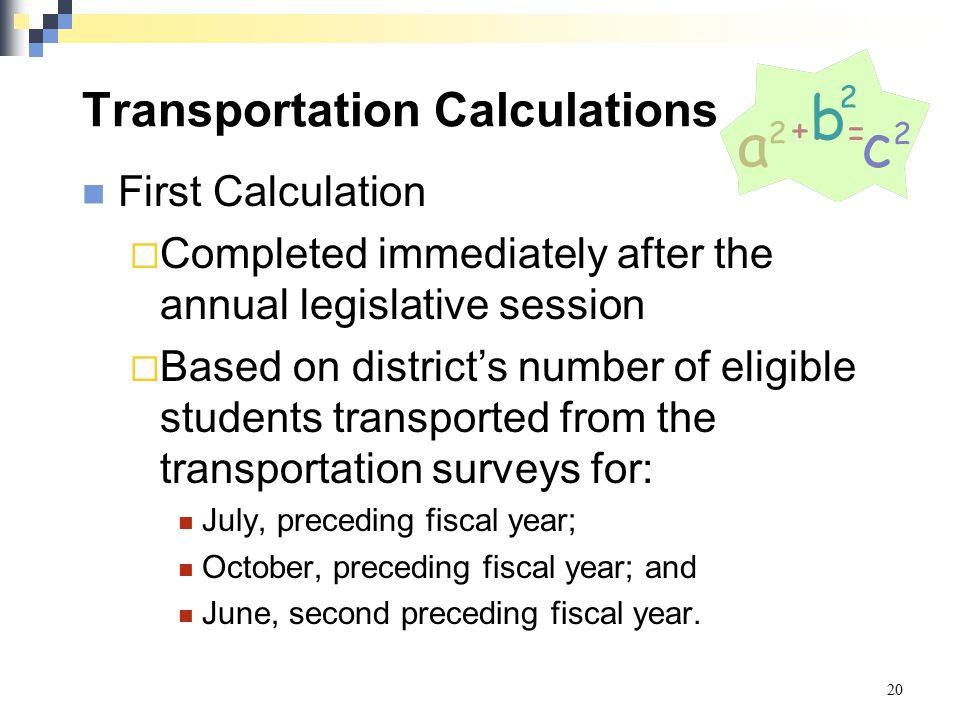 Transportation Calculations First Calculation  Completed immediately after the annual legislative session  Based on district's number of eligible st