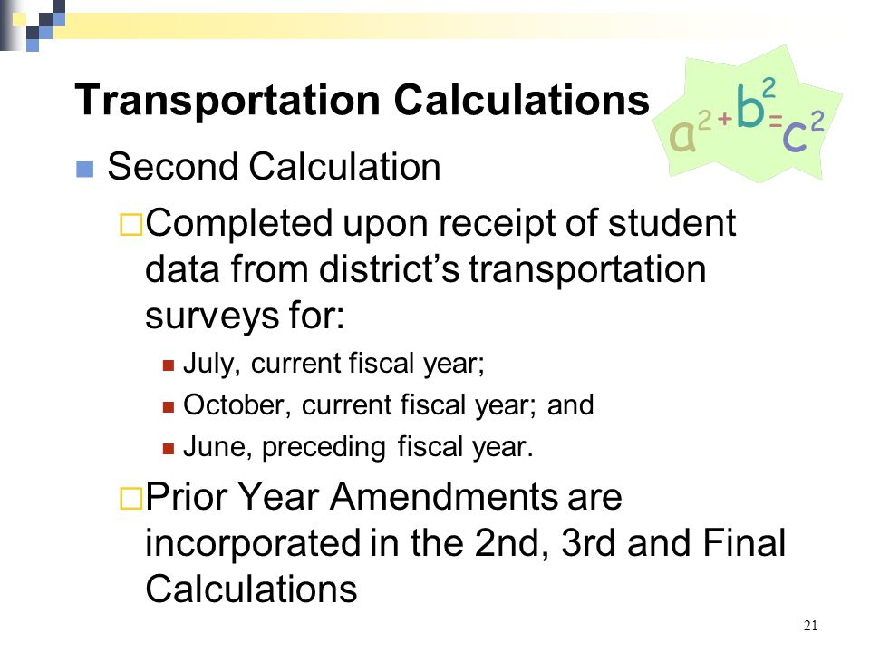 Transportation Calculations Second Calculation  Completed upon receipt of student data from district's transportation surveys for: July, current fisc