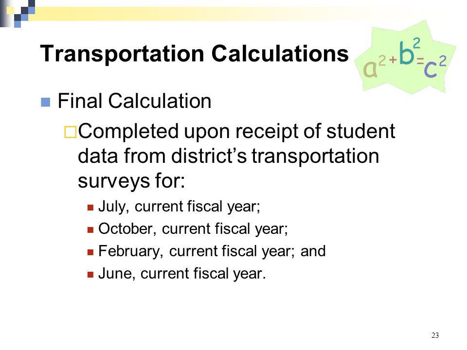 Transportation Calculations Final Calculation  Completed upon receipt of student data from district's transportation surveys for: July, current fisca
