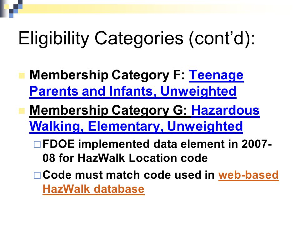 Eligibility Categories (cont'd): Membership Category F: Teenage Parents and Infants, Unweighted Membership Category G: Hazardous Walking, Elementary,