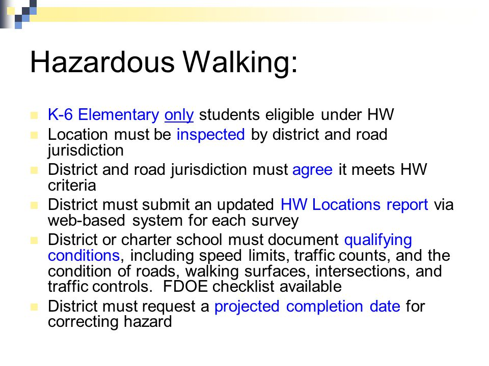 Hazardous Walking: K-6 Elementary only students eligible under HW Location must be inspected by district and road jurisdiction District and road juris