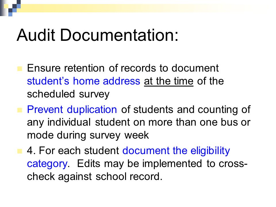 Audit Documentation: Ensure retention of records to document student's home address at the time of the scheduled survey Prevent duplication of student