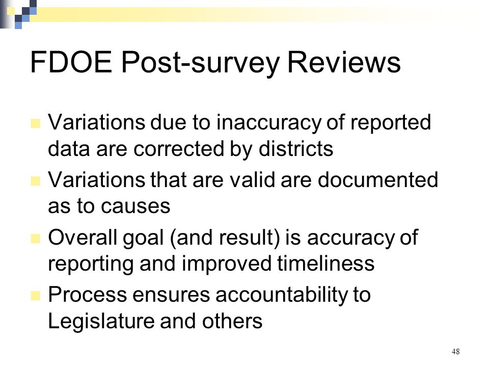 FDOE Post-survey Reviews Variations due to inaccuracy of reported data are corrected by districts Variations that are valid are documented as to cause