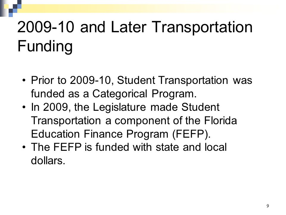 2009-10 and Later Transportation Funding 9 Prior to 2009-10, Student Transportation was funded as a Categorical Program. In 2009, the Legislature made