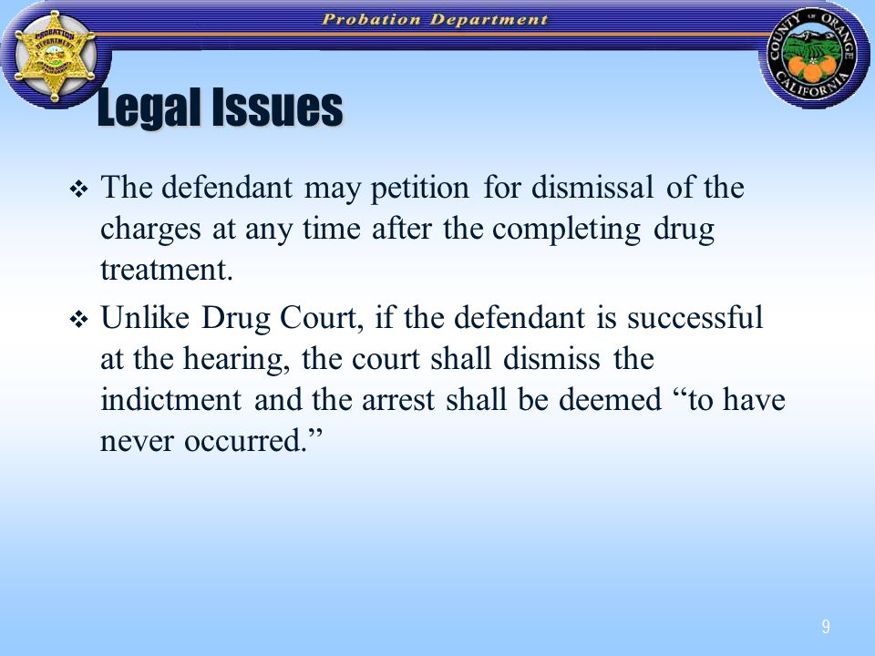 9 Legal Issues   The defendant may petition for dismissal of the charges at any time after the completing drug treatment.