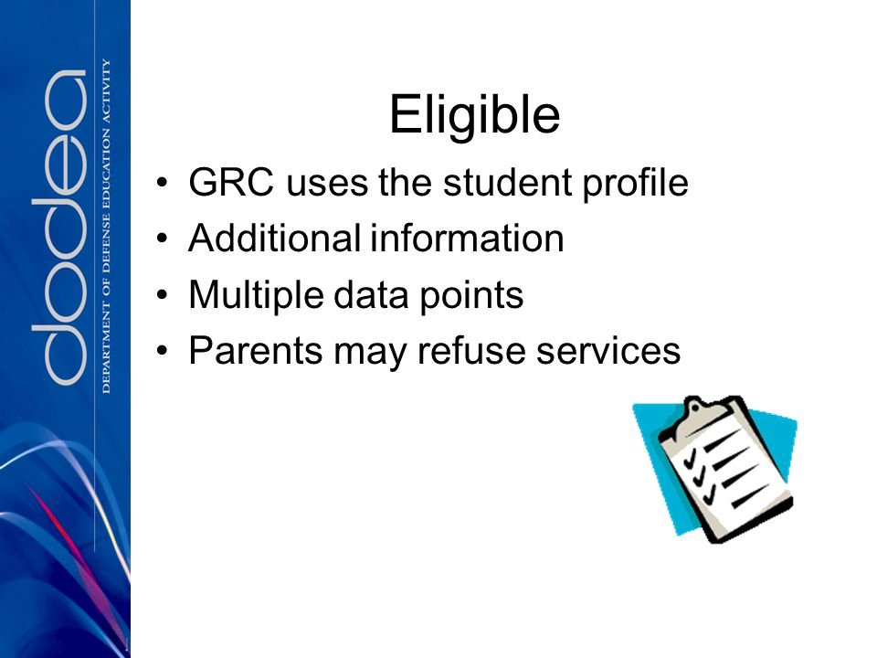 Eligible GRC uses the student profile Additional information Multiple data points Parents may refuse services