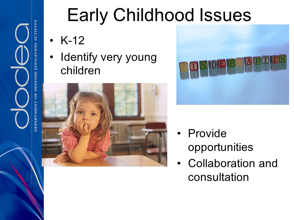Early Childhood Issues K-12 Identify very young children Provide opportunities Collaboration and consultation