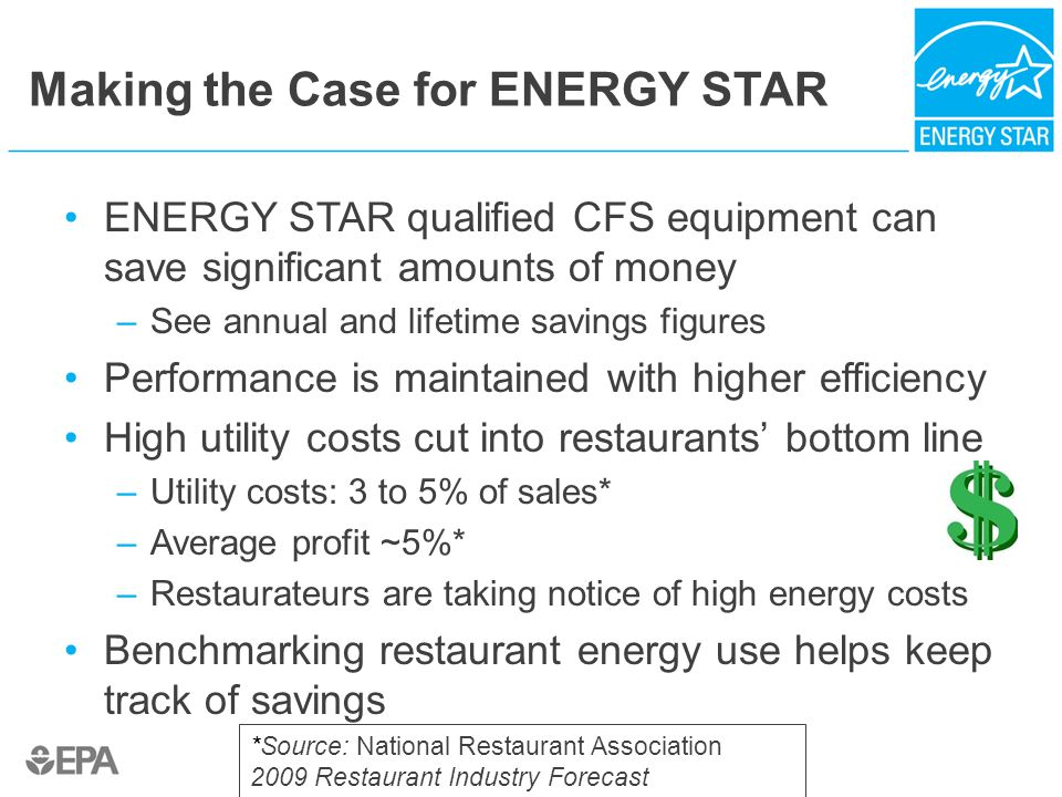 Making the Case for ENERGY STAR ENERGY STAR qualified CFS equipment can save significant amounts of money –See annual and lifetime savings figures Per