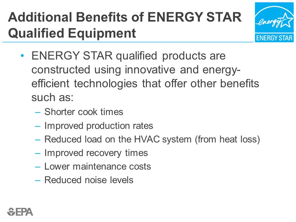 Additional Benefits of ENERGY STAR Qualified Equipment ENERGY STAR qualified products are constructed using innovative and energy- efficient technolog