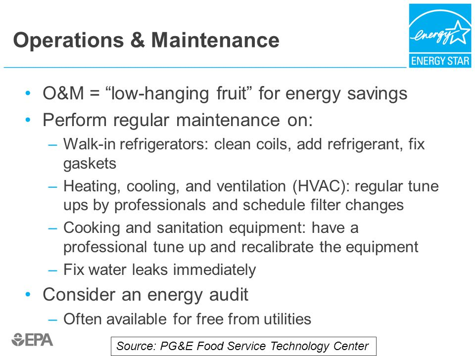 """Operations & Maintenance O&M = """"low-hanging fruit"""" for energy savings Perform regular maintenance on: –Walk-in refrigerators: clean coils, add refrige"""