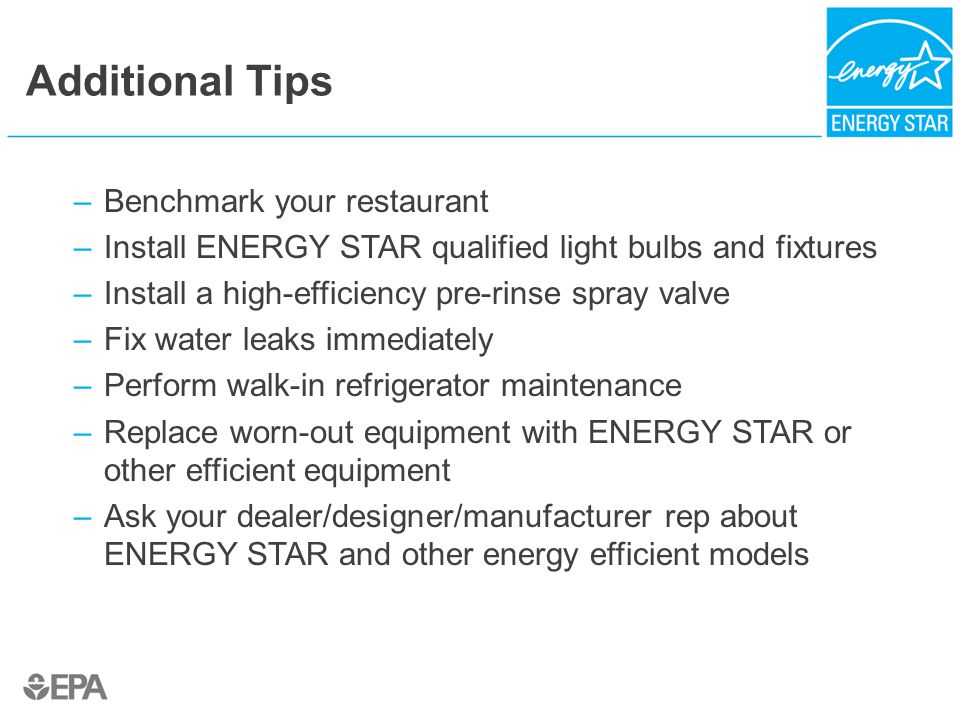 –Benchmark your restaurant –Install ENERGY STAR qualified light bulbs and fixtures –Install a high-efficiency pre-rinse spray valve –Fix water leaks i