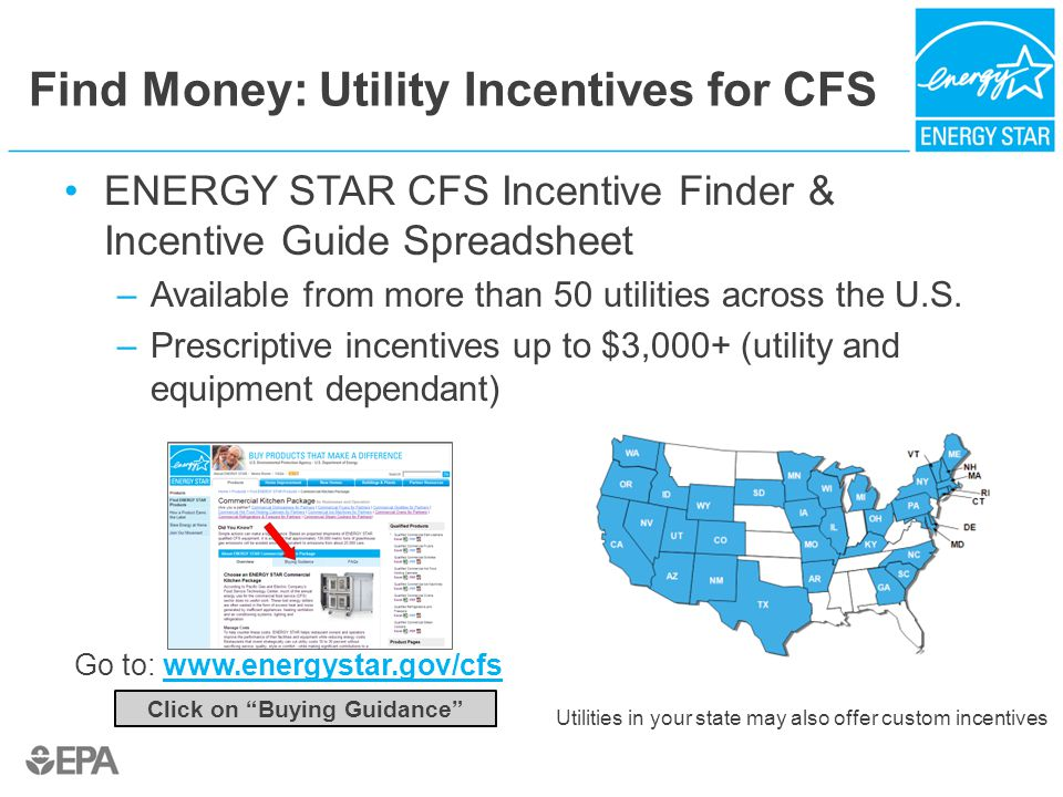 Find Money: Utility Incentives for CFS ENERGY STAR CFS Incentive Finder & Incentive Guide Spreadsheet –Available from more than 50 utilities across the U.S.