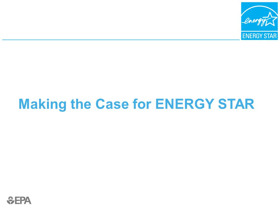 Making the Case for ENERGY STAR
