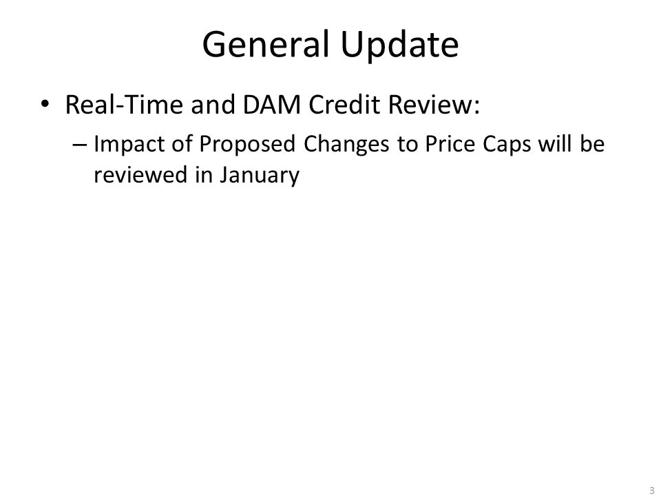 General Update Real-Time and DAM Credit Review: – Impact of Proposed Changes to Price Caps will be reviewed in January 3