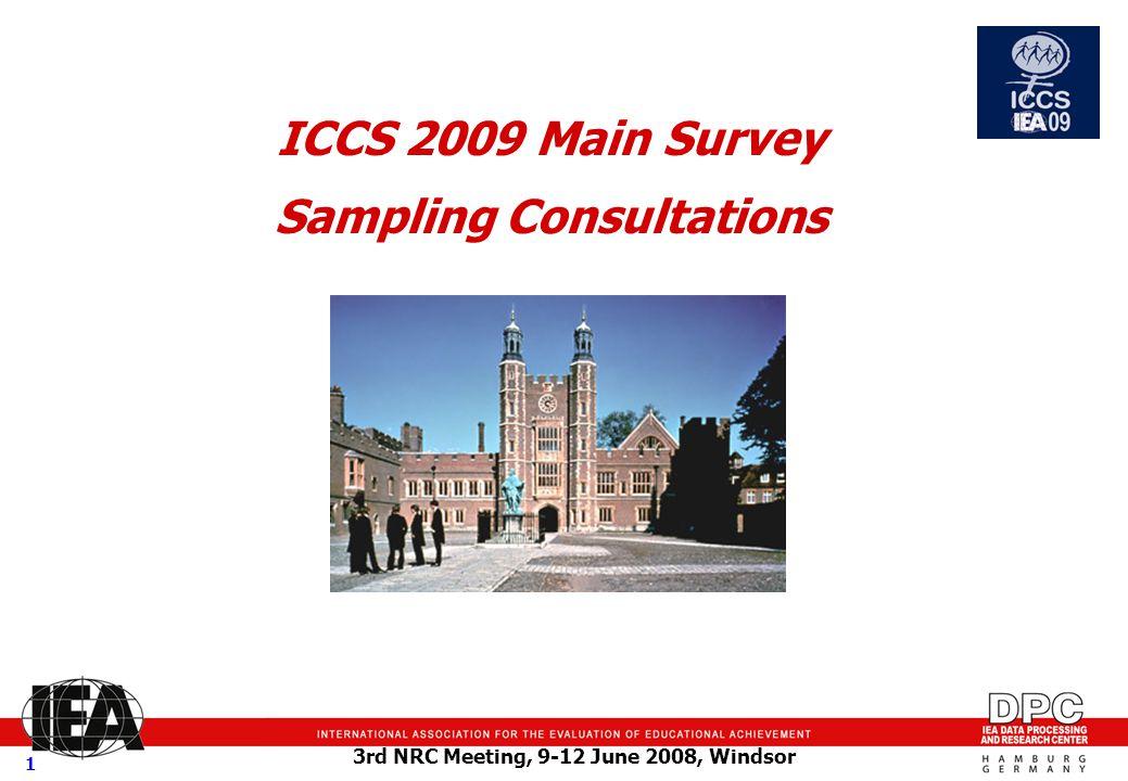 3rd NRC Meeting, 9-12 June 2008, Windsor 1 ICCS 2009 Main Survey Sampling Consultations
