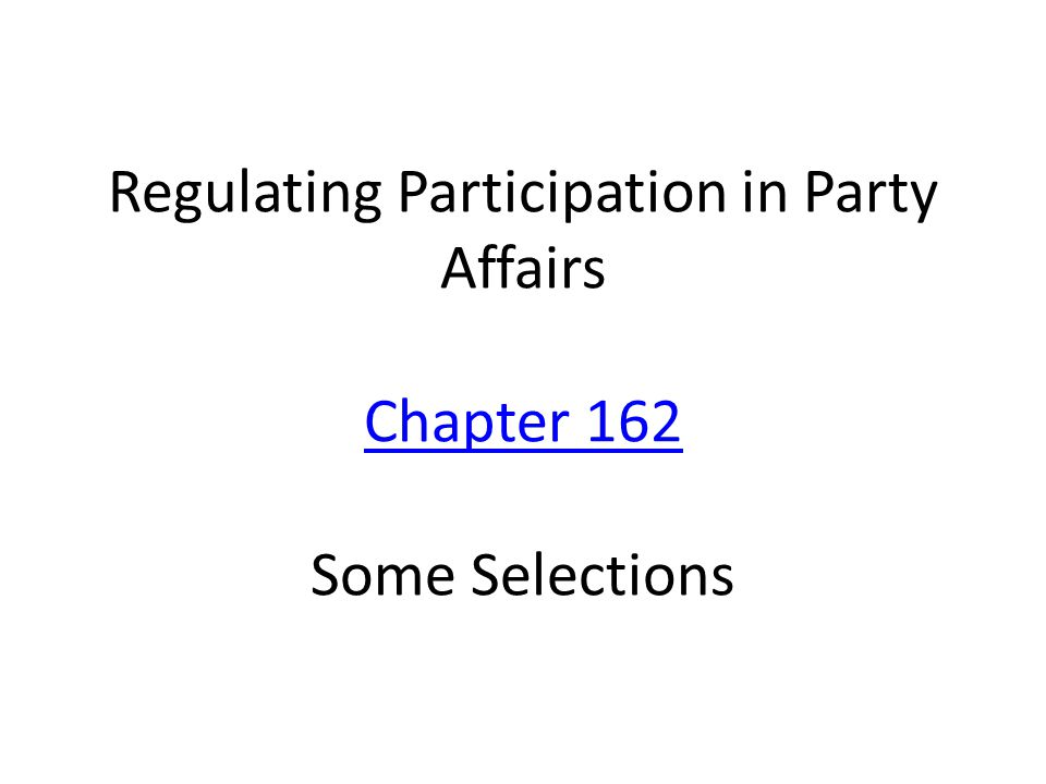 Regulating Participation in Party Affairs Chapter 162 Some Selections Chapter 162