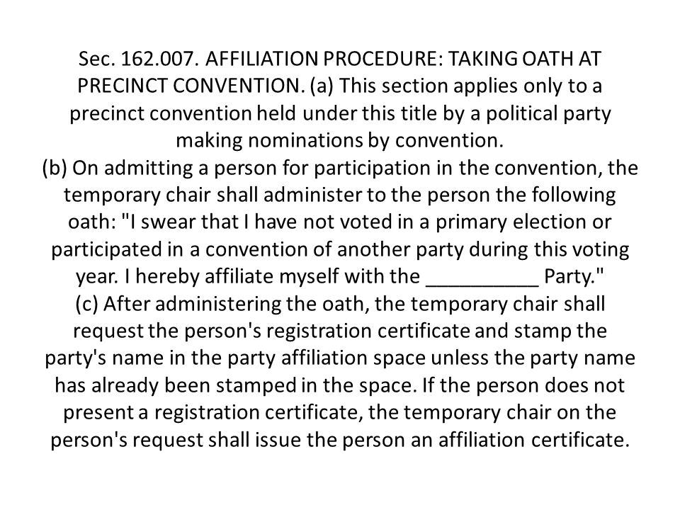 Sec. 162.007. AFFILIATION PROCEDURE: TAKING OATH AT PRECINCT CONVENTION.