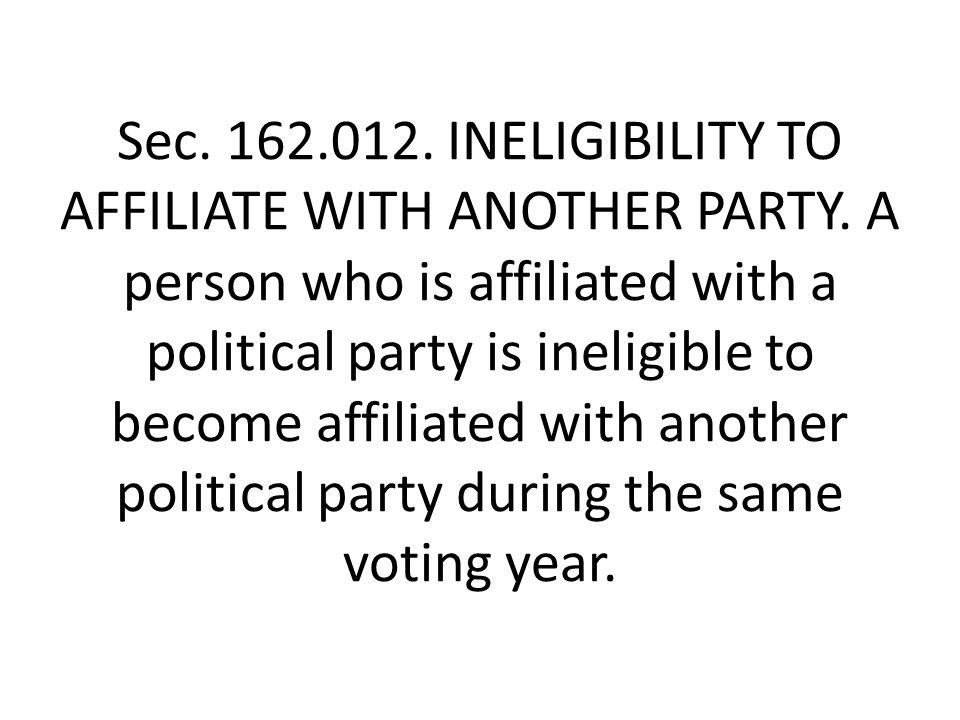 Sec. 162.012. INELIGIBILITY TO AFFILIATE WITH ANOTHER PARTY.