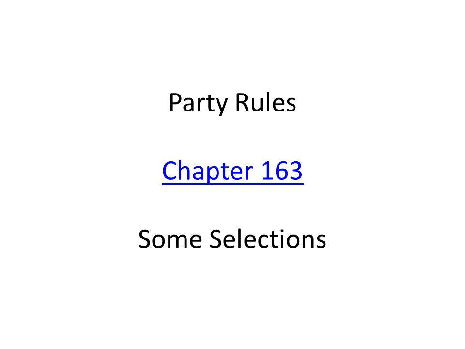Party Rules Chapter 163 Some Selections Chapter 163