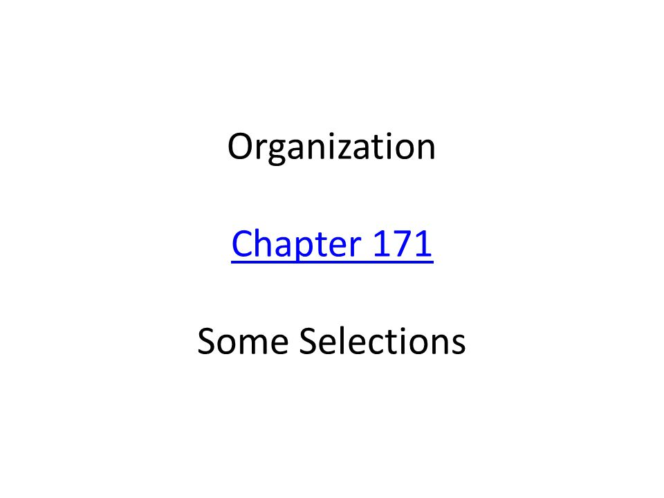 Organization Chapter 171 Some Selections Chapter 171