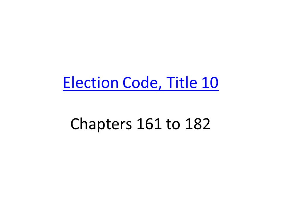 Election Code, Title 10 Election Code, Title 10 Chapters 161 to 182