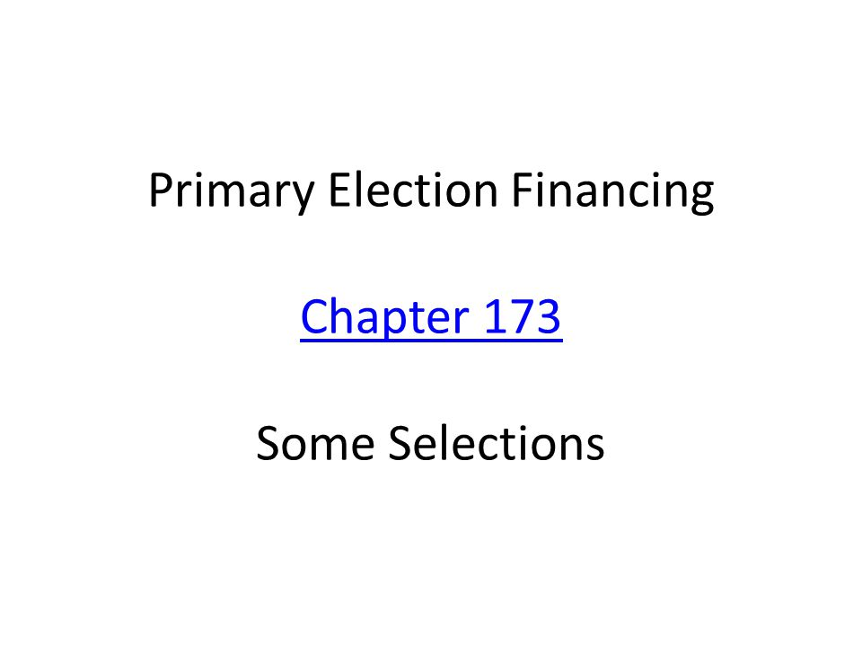 Primary Election Financing Chapter 173 Some Selections Chapter 173