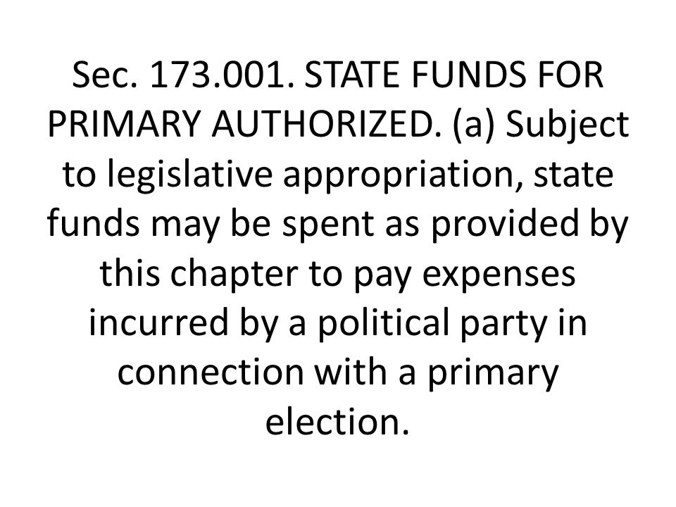 Sec. 173.001. STATE FUNDS FOR PRIMARY AUTHORIZED.