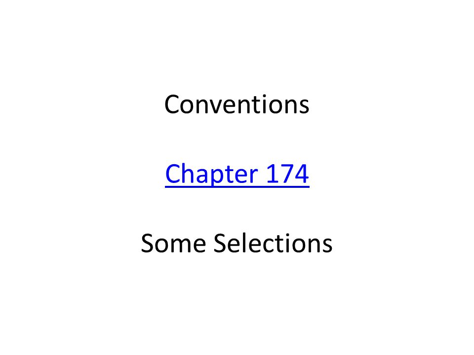 Conventions Chapter 174 Some Selections Chapter 174