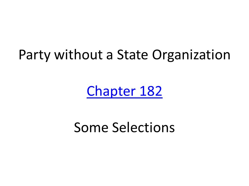 Party without a State Organization Chapter 182 Some Selections Chapter 182