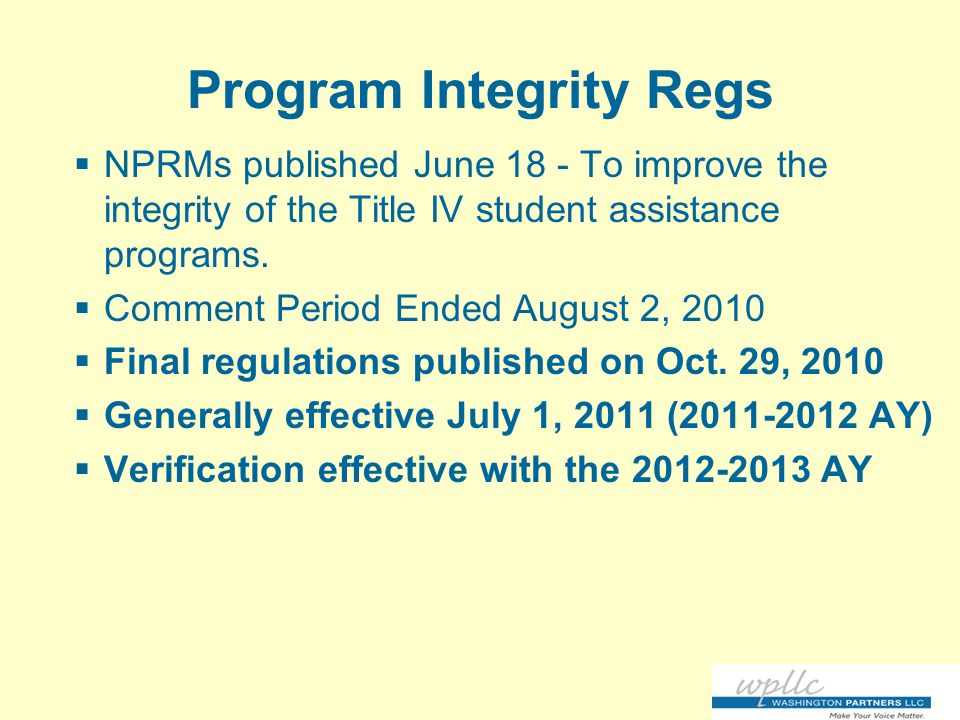 Program Integrity Regs  NPRMs published June 18 - To improve the integrity of the Title IV student assistance programs.