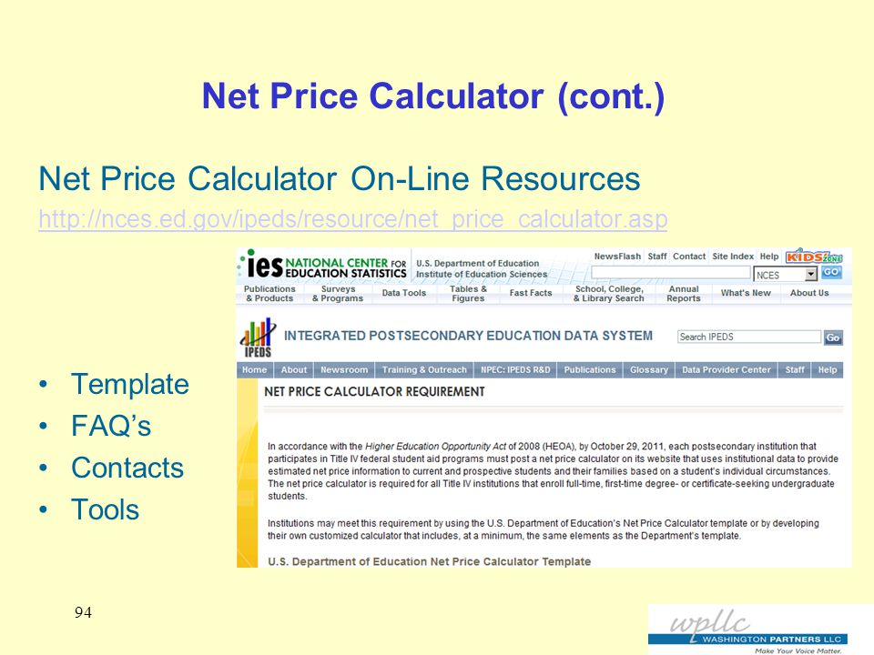 Net Price Calculator (cont.) Net Price Calculator On-Line Resources http://nces.ed.gov/ipeds/resource/net_price_calculator.asp Template FAQ's Contacts Tools 94