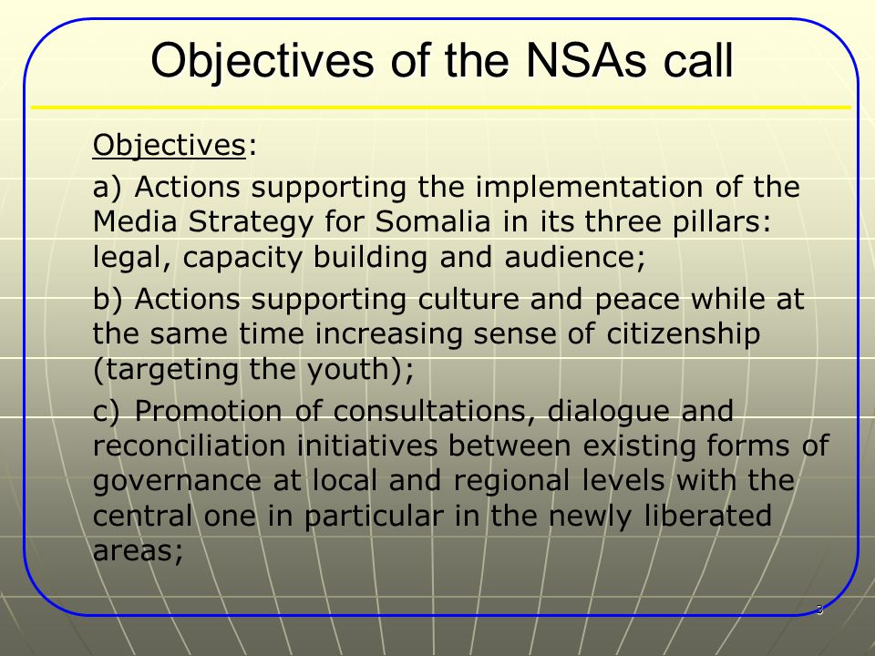 Results a) A more effective and independent media sector in Somalia; b) NSAs have capacities in implementing cultural projects which will empower the youth and will increase their sense of citizenship; c) NSAs are better capacitated and able to participate in the stabilisation and recovery of the country; 4