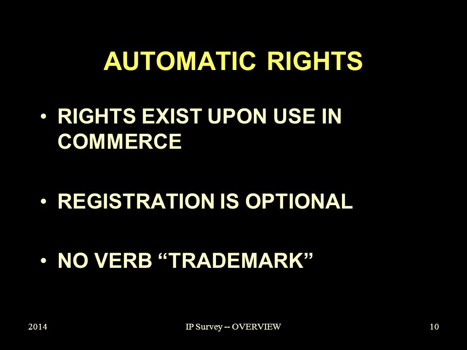 AUTOMATIC RIGHTS RIGHTS EXIST UPON USE IN COMMERCE REGISTRATION IS OPTIONAL NO VERB TRADEMARK 201410IP Survey -- OVERVIEW