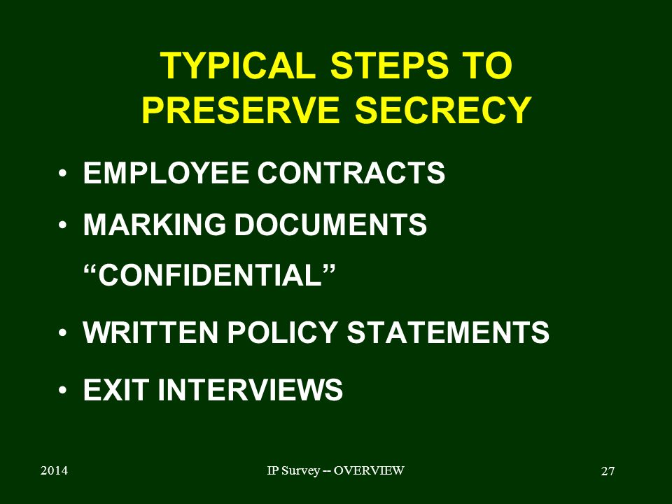 2014IP Survey -- OVERVIEW 27 TYPICAL STEPS TO PRESERVE SECRECY EMPLOYEE CONTRACTS MARKING DOCUMENTS CONFIDENTIAL WRITTEN POLICY STATEMENTS EXIT INTERVIEWS