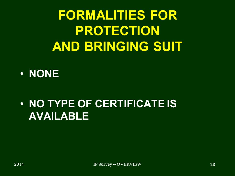 2014IP Survey -- OVERVIEW 28 FORMALITIES FOR PROTECTION AND BRINGING SUIT NONE NO TYPE OF CERTIFICATE IS AVAILABLE