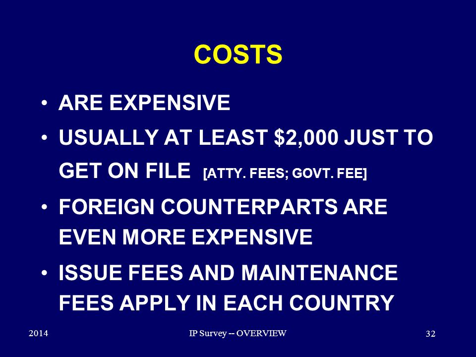 2014IP Survey -- OVERVIEW 32 COSTS ARE EXPENSIVE USUALLY AT LEAST $2,000 JUST TO GET ON FILE [ATTY.