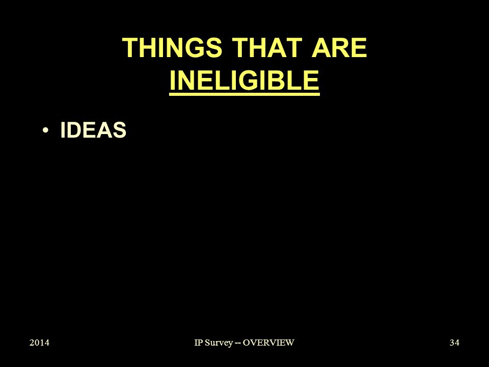 THINGS THAT ARE INELIGIBLE IDEAS 201434IP Survey -- OVERVIEW