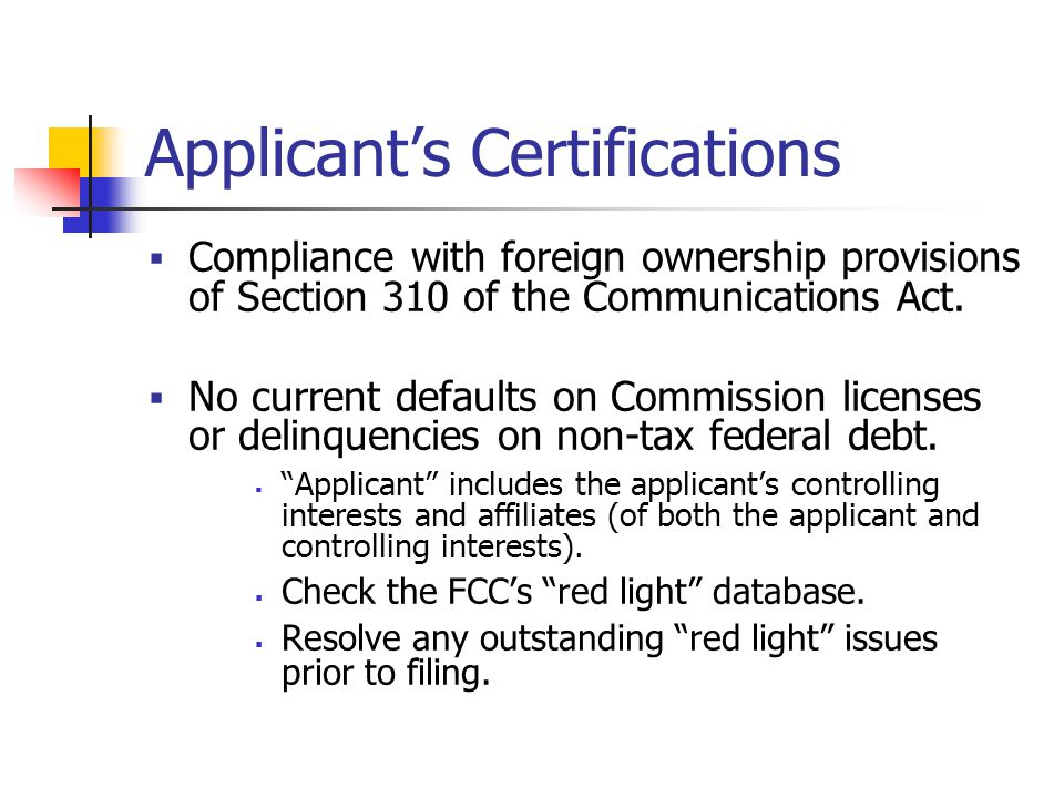 Applicant's Certifications  Compliance with foreign ownership provisions of Section 310 of the Communications Act.
