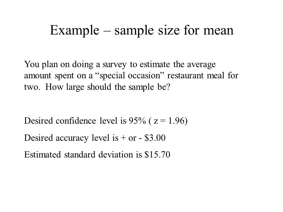 """Example – sample size for mean You plan on doing a survey to estimate the average amount spent on a """"special occasion"""" restaurant meal for two. How la"""