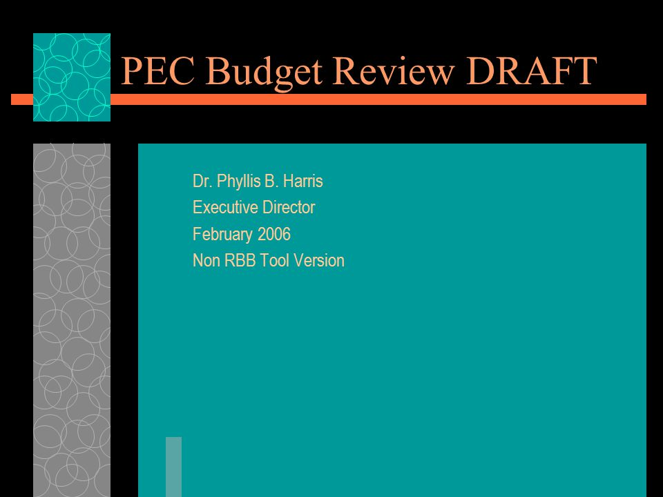 PEC Budget Review DRAFT Dr. Phyllis B. Harris Executive Director February 2006 Non RBB Tool Version