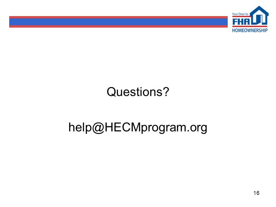 16 Questions? help@HECMprogram.org