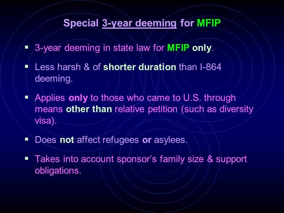 Special 3-year deeming for MFIP  3-year deeming in state law for MFIP only.  Less harsh & of shorter duration than I-864 deeming.  Applies only to